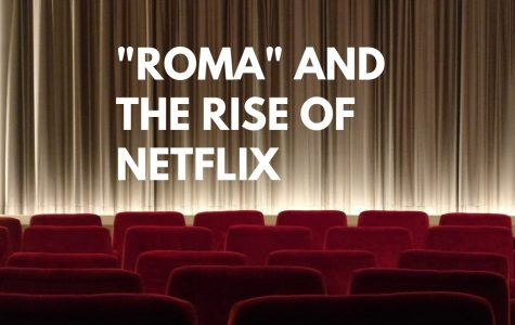 """""""Roma"""" Shows the Rise of Netflix Productions"""