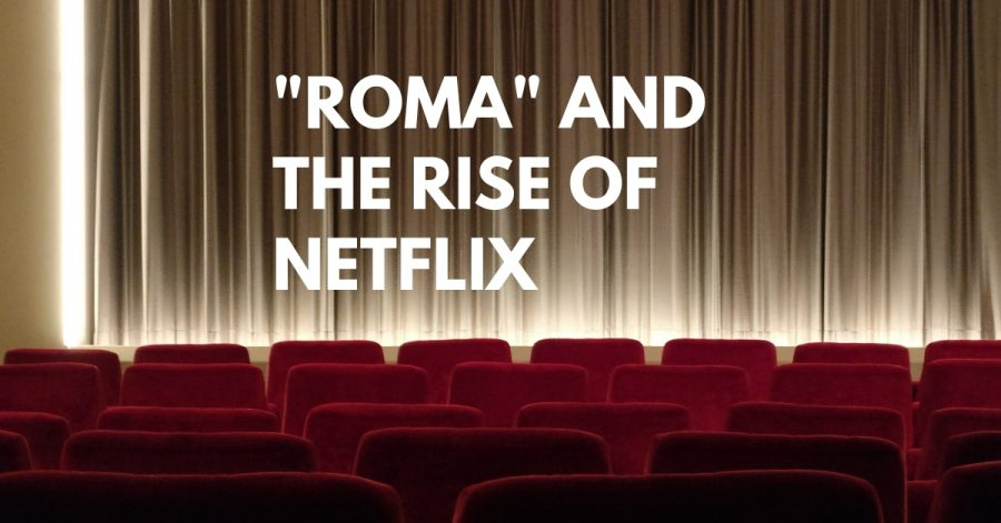 """Roma"" Shows the Rise of Netflix Productions"