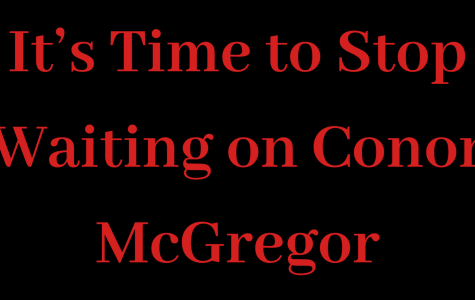 It's Time to Stop Waiting on Conor McGregor