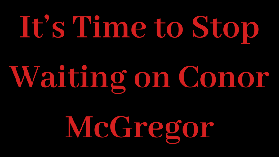 It%27s+Time+to+Stop+Waiting+on+Conor+McGregor