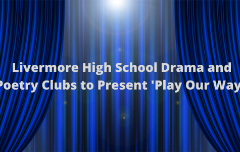 Livermore School Drama and Poetry Clubs to Present 'Play Our Way'