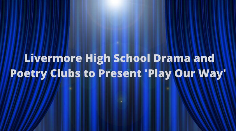 Livermore+School+Drama+and+Poetry+Clubs+to+Present+%27Play+Our+Way%27