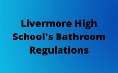 Livermore High School's Bathroom Regulations Need to Change
