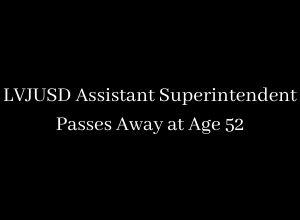 LVJUSD Assistant Superintendent Passes Away at Age 52
