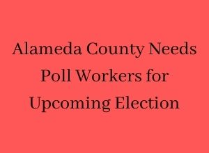 Alameda County Needs Poll Workers for Upcoming Election