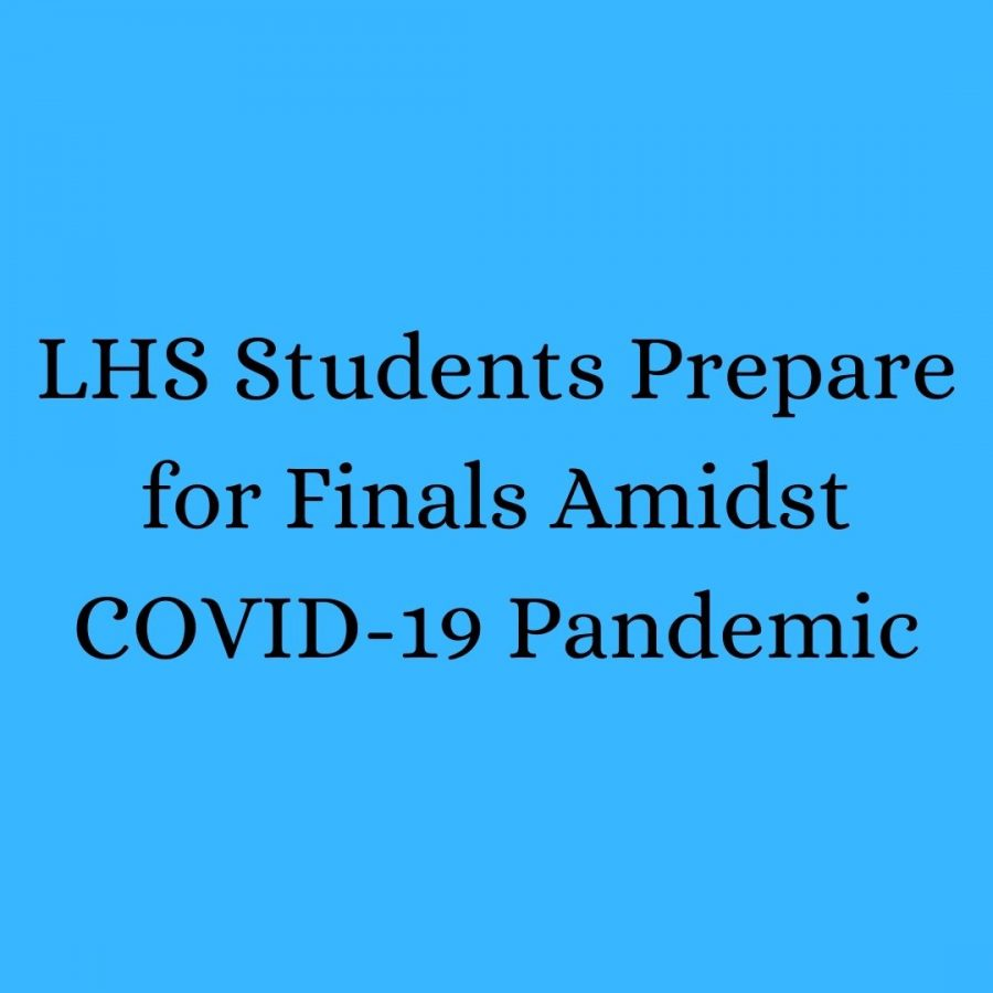 LHS Students Prepare for Finals Amidst COVID-19 Pandemic