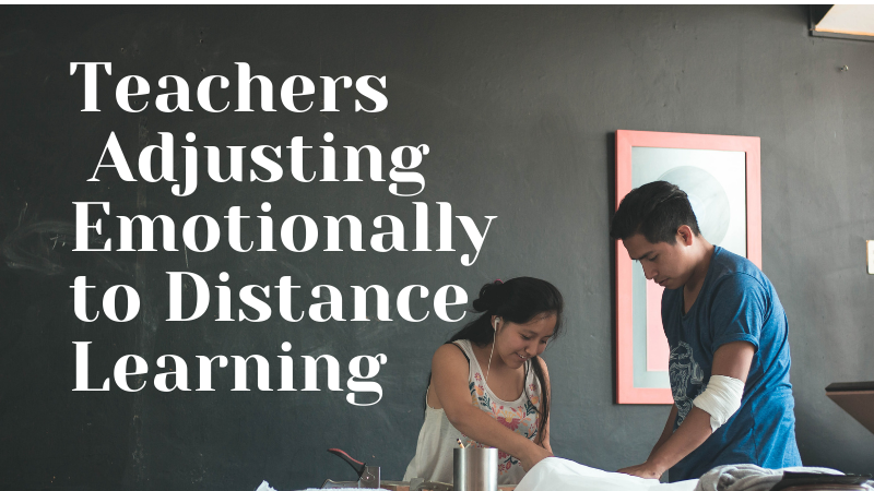 Teachers Adjusting Emotionally to Distance Learning
