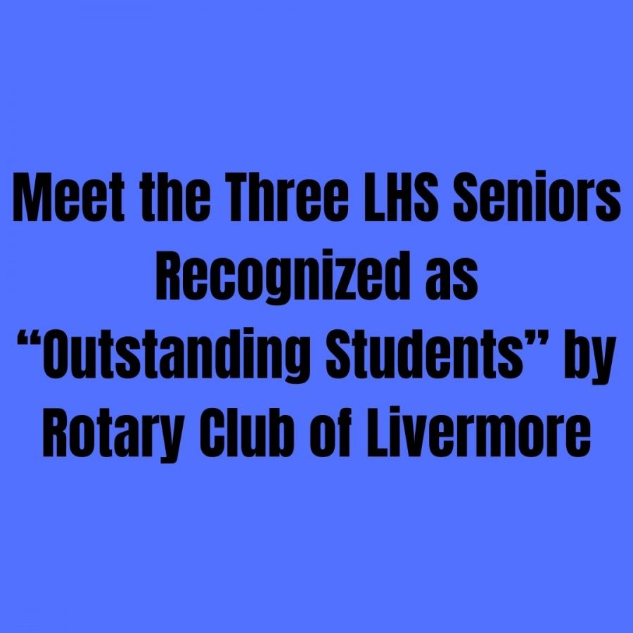 """Meet the Three LHS Seniors Recognized as """"Outstanding Students"""" by Rotary Club of Livermore"""