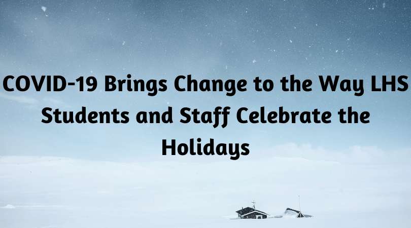 COVID-19 Brings Change to the Way LHS Students and Staff Celebrate the Holidays
