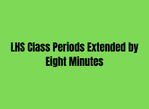 LHS Class Periods Extended by Eight Minutes