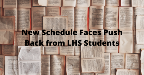 New Schedule Faces Push Back from LHS Students