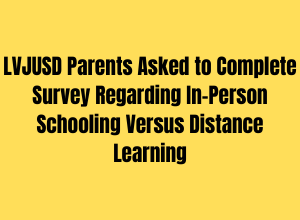 LVJUSD Parents Asked to Complete Survey Regarding In-Person Schooling Versus Distance Learning