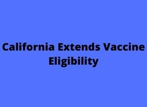 California Extends Vaccine Eligibility