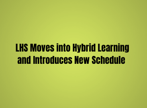 LHS Moves into Hybrid Learning and Introduces New Schedule